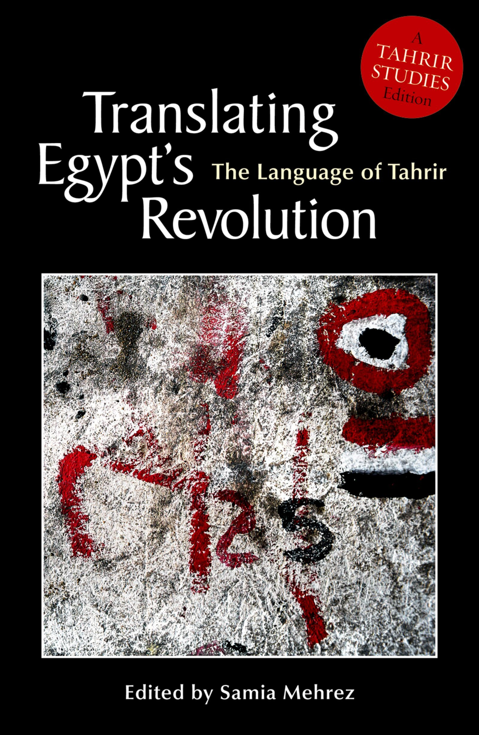 Translating Egypt's Revolution: The Language of Tahrir (Tahrir Studies Editions) by The American University in Cairo Press