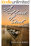 A Heart of Steel - Part One: When young love is never to be forgotten
