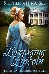 Leveraging Lincoln: A Civil War Novel (The Liberator Series Book 1)