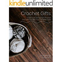 Crochet Gifts: Super Cute Amigurumi Projects and Crochet Gifts You Can Make Easy (English Edition)