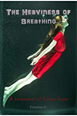 The Heaviness of Breathing: A testament of forlorn hope Kindle Edition