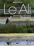 Le ali della laguna nord di Venezia. Ediz. italiana e inglese