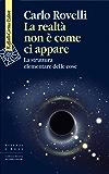 La realtà non è come ci appare (Scienza e idee) (Italian Edition)