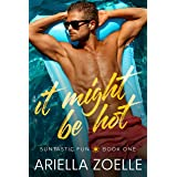 It Might Be Hot: A Friends to Lovers Gay Romance (Suntastic Fun Book 1)