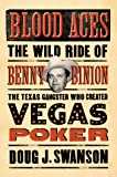 Blood Aces: The Wild Ride of Benny Binion, the Texas Gangster Who Created Vegas Poker