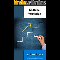 Multiple Regression: 2014 Edition (Statistical Associates Blue Book Series 6)