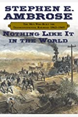 Nothing Like It In the World: The Men Who Built the Transcontinental Railroad 1863-1869 Kindle Edition