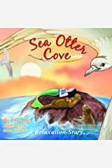 Sea Otter Cove: A Relaxation Story Helping Children to Decrease Stress and Anger While Promoting Peaceful Sleep Kindle Edition