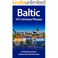Baltic: 101 Common Phrases: Including Latvian, Lithuanian and Estonian (English Edition)