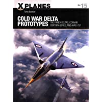 Cold War Delta Prototypes: The Fairey Deltas, Convair Century-Series, and Avro 707