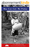You Can Call Me Vodka: A Cambodian's Story of Life After the Killing Fields (English Edition)