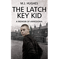 THE LATCH KEY KID: A Memoir of Anhedonia
