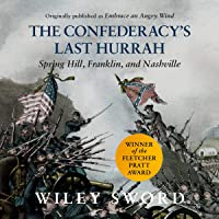 The Confederacy's Last Hurrah: Spring Hill, Franklin, and Nashville