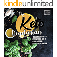 The Keto Vegetarian: 101 Delicious Low-Carb Plant-Based, Egg & Dairy Recipes For A Ketogenic Diet (Recipe-Only Edition) (The Carbless Cook Book 2)