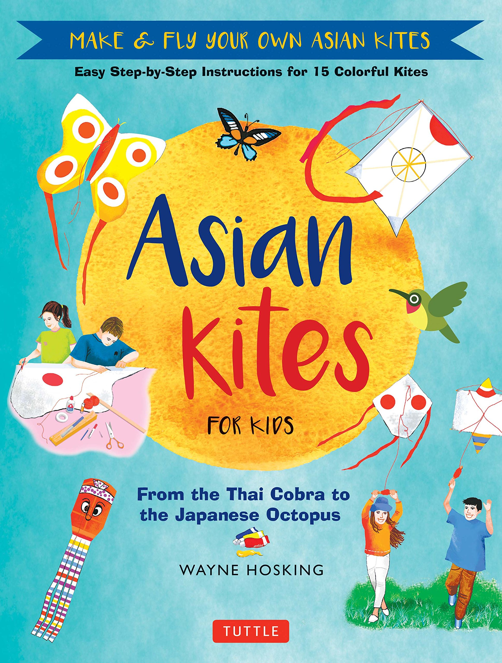 asian kites for kids make fly your own asian kites easy step by