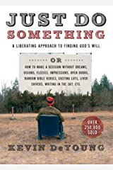Just Do Something: A Liberating Approach to Finding God's Will Paperback