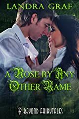 A Rose by any Other Name: Beyond Fairytales series Kindle Edition