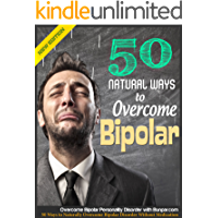 Bipolar Personality Disorder: 50 Ways to Naturally Overcome Bipolar Disorder Without Medication