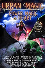 Urban Magic: Power, Magic and Heart: An Urban Fantasy Anthology, Volume 2 Kindle Edition