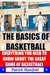 The Basics of Basketball (Including The History of NBA, Euroleague, & FIBA Basketball): All You Need To Know About The Great Game of Basketball Kindle Edition