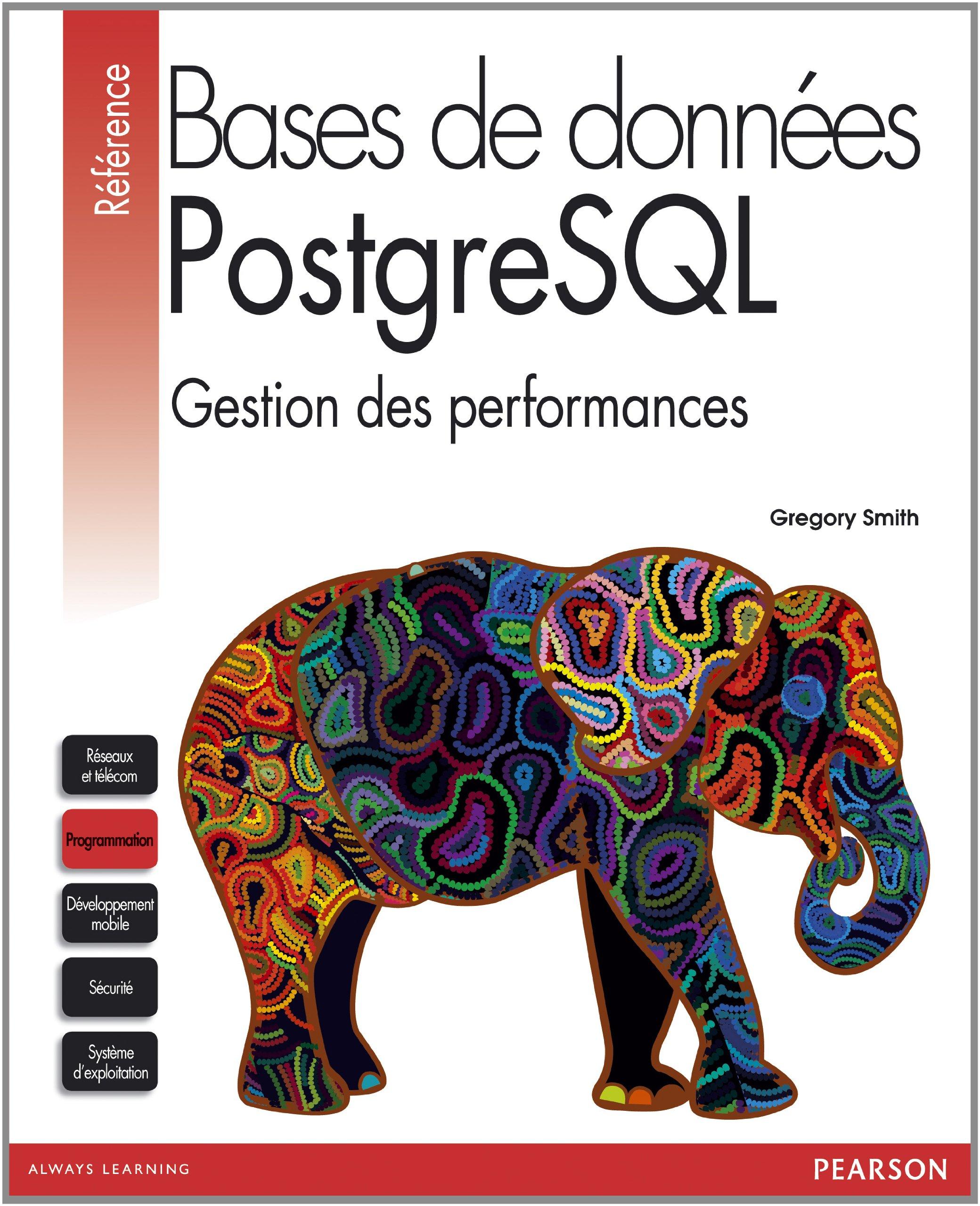 Bases de données PostgreSQL 9.0 Broché – 26 mai 2011 Gregory Smith Pearson 274402483X Informatique