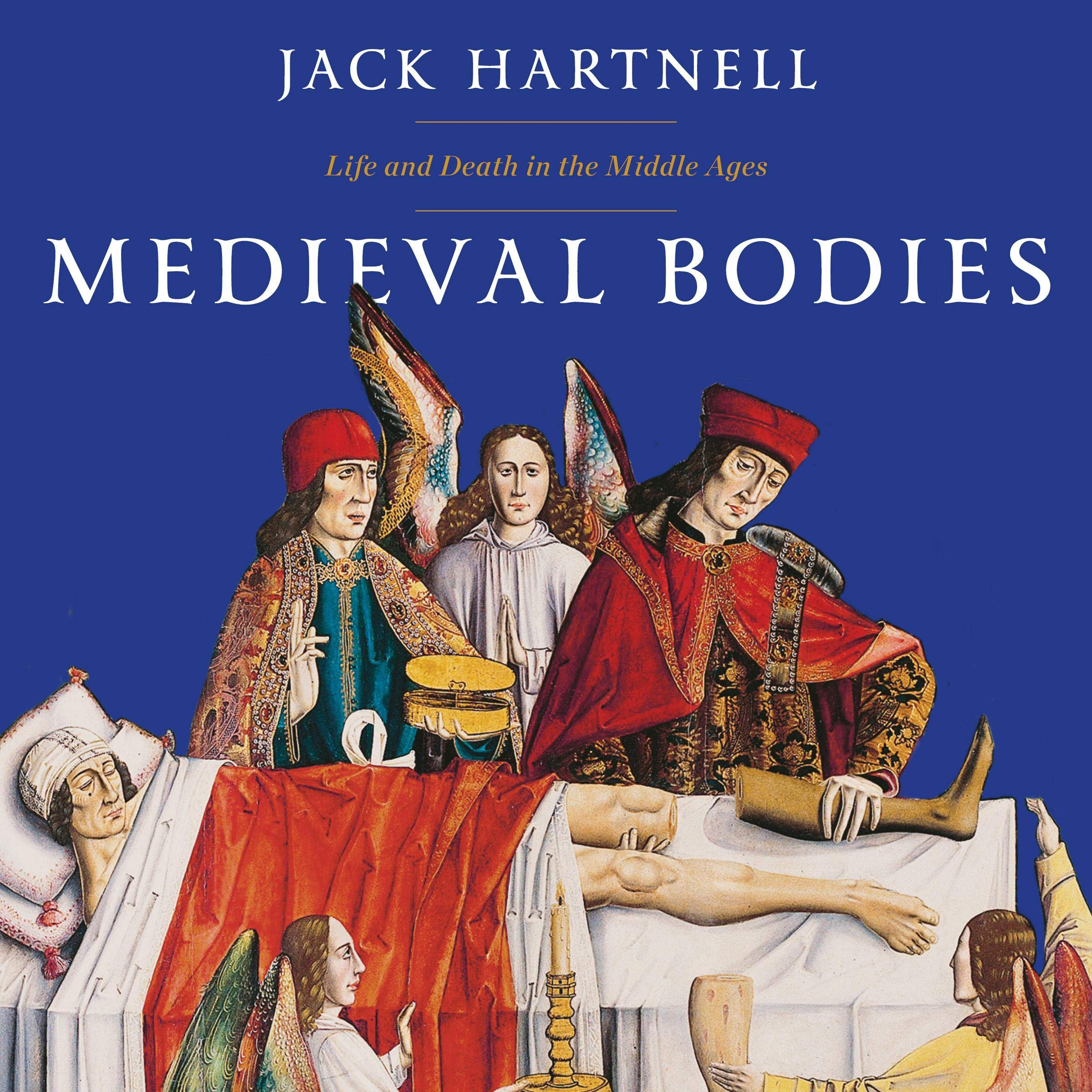Medieval Bodies  Life And Death In The Middle Ages