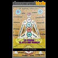 LES CHAKRAS : CE QU'ILS SONT VRAIMENT: Une explication brève et concrète grâce aux apports de la science, du Tantra et de la psychologie moderne.