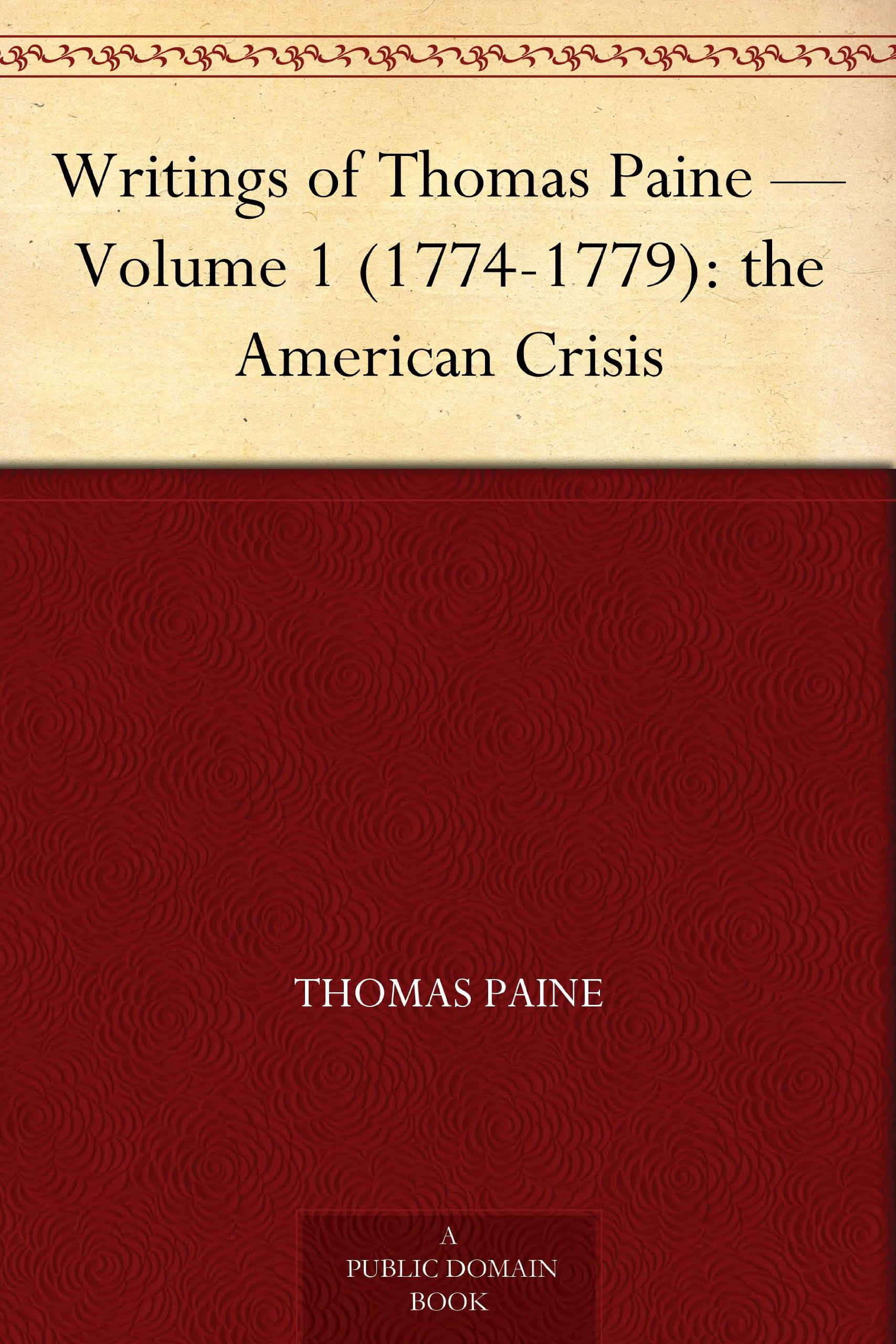 Writings of Thomas Paine - Volume 1 (1774-1779): the American Crisis -  Kindle edition by Thomas Paine, Moncure Daniel Conway.
