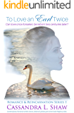 To Love an Earl Twice: Contemporary Romance with Dreams, Visions, & Ghosts to give it a Time-Travel Regency twist (Romance & Reincarnation Book 1)