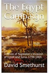 The Egypt Campaign: A Novel of Napoléon's Invasion of Egypt and Syria, 1798-1801 Kindle Edition