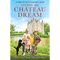 Living the Château Dream: As seen on the hit Channel 4 show Escape to the Château