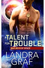 A Talent for Trouble (Bad Boys of Space Book 1) Kindle Edition