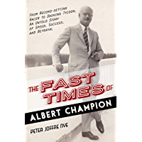The Fast Times of Albert Champion: From Record-Setting Racer to Dashing Tycoon, An Untold Story of Speed, Success, and Betrayal (English Edition)