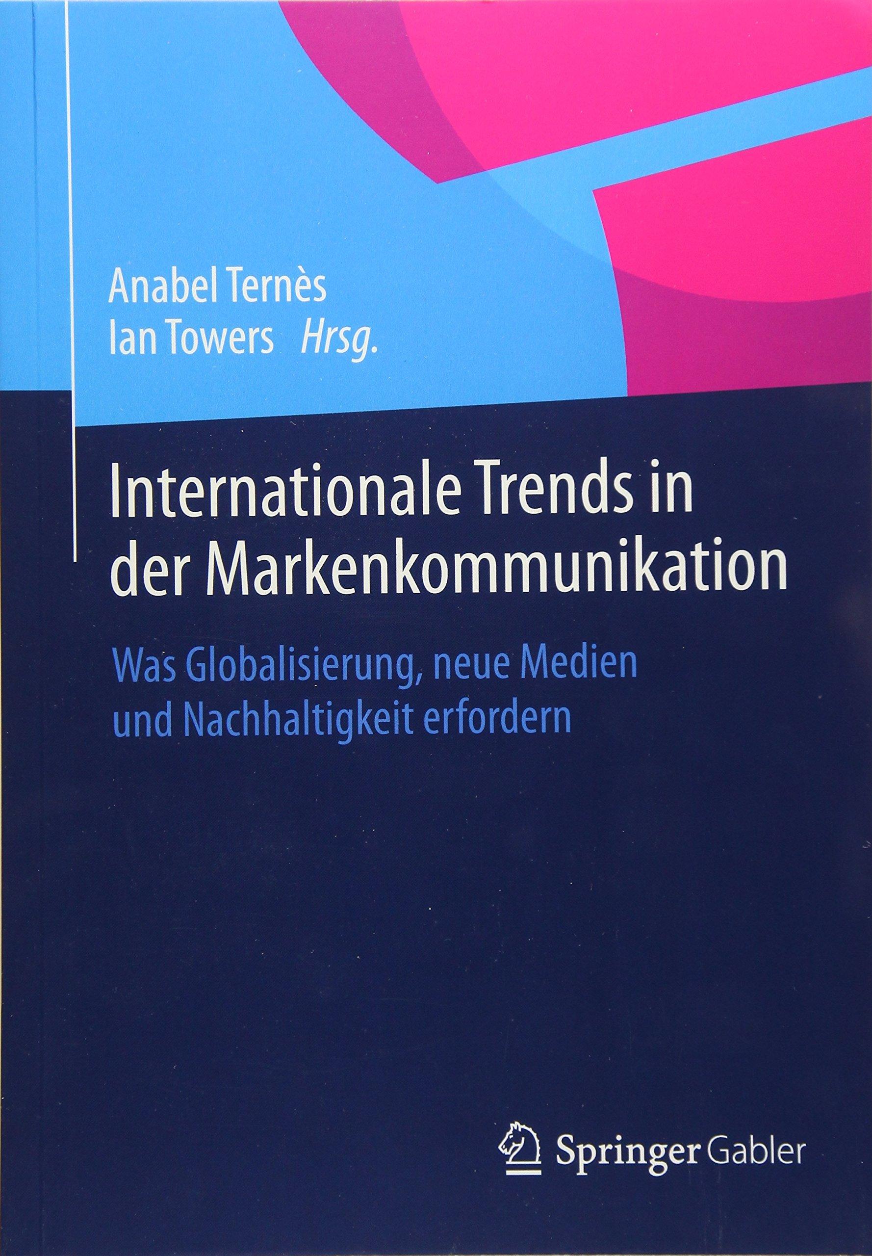 Internationale Trends in der Markenkommunikation: Was Globalisierung, neue Medien und Nachhaltigkeit erfordern