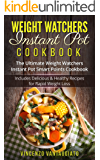 Weight Watchers Instant Pot Cookbook: The Ultimate Weight Watchers Instant Pot Smart Points Cookbook - Includes Delicious & Healthy Recipes for Rapid Weight Loss