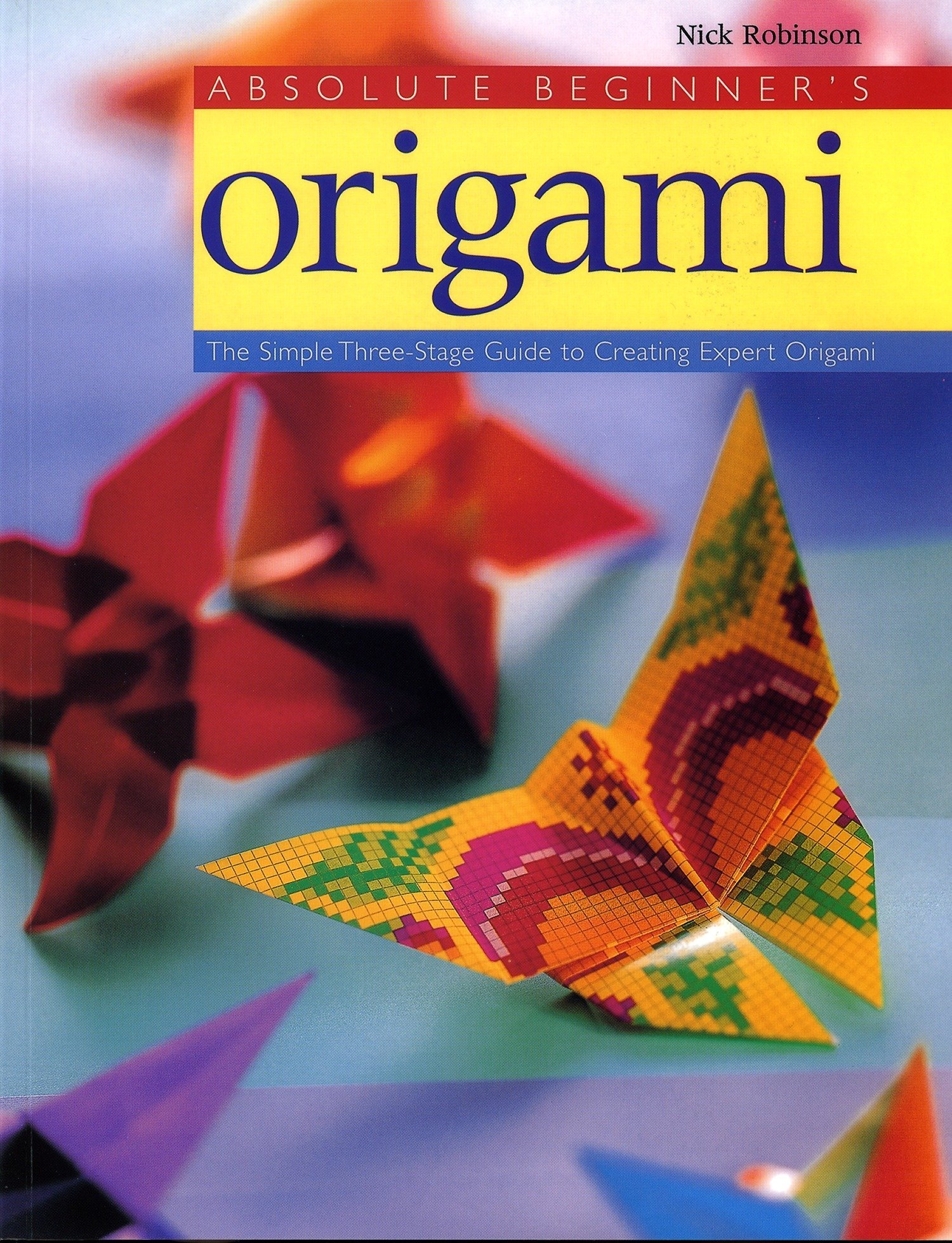 Absolute Beginners Origami The Simple Three Stage Guide To Fold Mouse From Paper Diagram Of Themouse Creating Expert Nick Robinson 9780823000722 Books