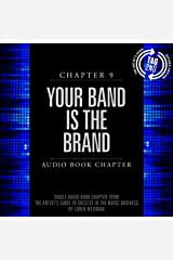 The Artist's Guide to Success in the Music Business (2nd edition): Chapter 9: Your Band Is the Brand Audible Audiobook