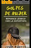 Golpes de Mujer: Romance Lésbico con la Deportista (Novela de Romance y Erótica Lésbica)