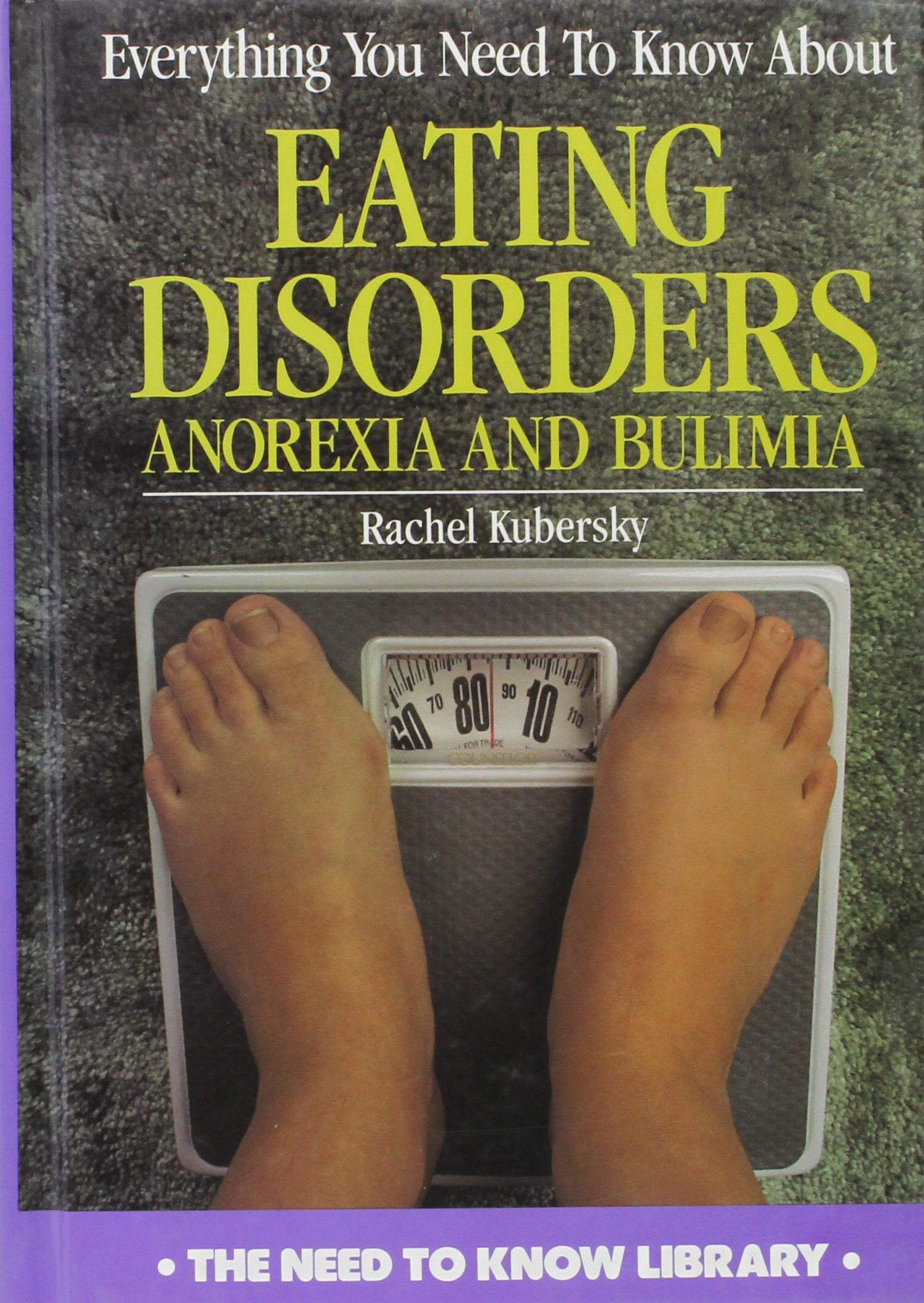 Everything You Need to Know About Eating Disorders: Anorexia and Bulimia (Need to Know Library)