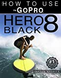 GoPro: How To Use The GoPro HERO 8 Black