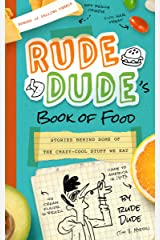 Rude Dude's Book of Food: Stories Behind Some of the Crazy-Cool Stuff We Eat Paperback