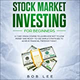 Stock Market Investing for Beginners: A 7 Day Crash Course to Learn How Not to Lose Money and Ready to Use Simple Strategies to Achieve Financial Freedoms Today