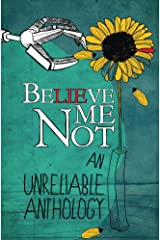 Believe Me Not, An Unreliable Anthology Kindle Edition