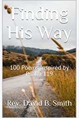 Finding His Way: 100 Poems Inspired by Psalm 119 (His Garden of Spices Book 1) Kindle Edition