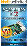 Raspberry Pi 2: 101 Beginners Guide: The Definitive Step by Step guide for what you need to know to get started (Raspberry Pi 2, Raspberry, Single Board ... Raspberry Pi Projects) (English Edition)