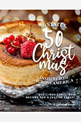 50 States, 50 Christmas Dishes from Across America: Delicious Christmas Recipes for a Festive Feast! Kindle Edition