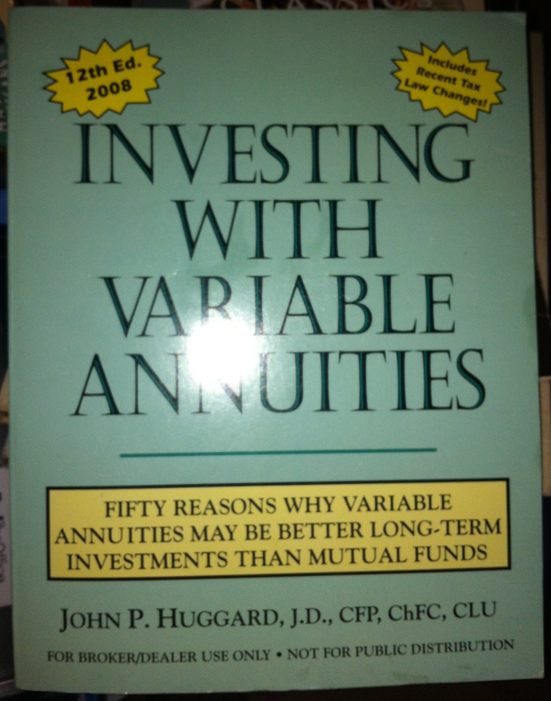 Investing with Variable Annuities (Fifty Reasons Why Variable Annuities May Be Better Long-Term Investments Than Mutual Funds)