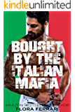 Bought By The Italian Mafia: An Instalove Possessive Alpha Romance (A Man Who Knows What He Wants Book 130)
