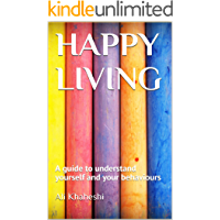 HAPPY LIVING: A guide to understand yourself and your behaviours