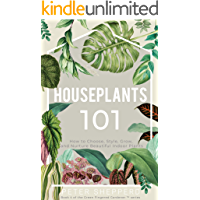 Houseplants 101: How to choose, style, grow and nurture your indoor plants. (The Green Fingered Gardener ™ Book 4)